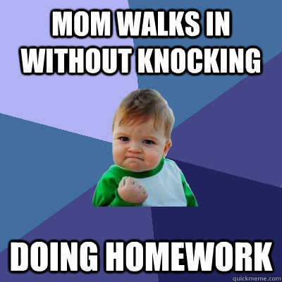 mom walks in without knocking doing homework - Success Kid