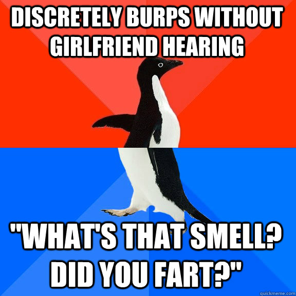 discretely burps without girlfriend hearing whats that sme - Socially Awesome Awkward Penguin