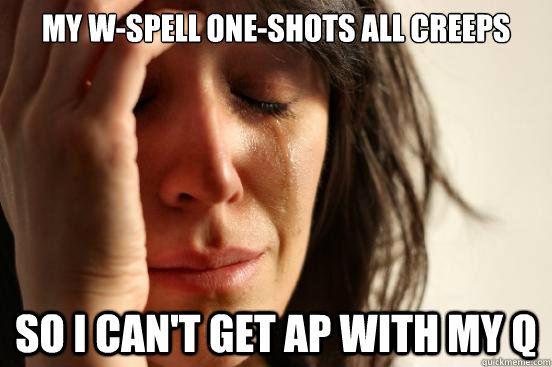 my wspell oneshots all creeps so i cant get ap with my q - First World Problems