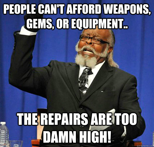 people cant afford weapons gems or equipment the repair - Jimmy McMillan