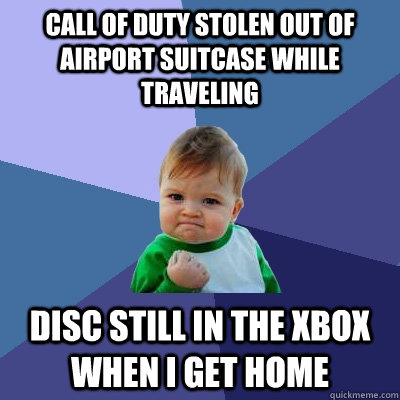 call of duty stolen out of airport suitcase while traveling  - Success Kid