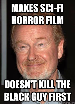makes scifi horror film doesnt kill the black guy first -