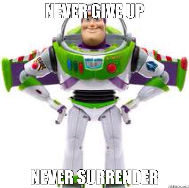 NEVER GIVE UP NEVER SURRENDER - buzz lightyear