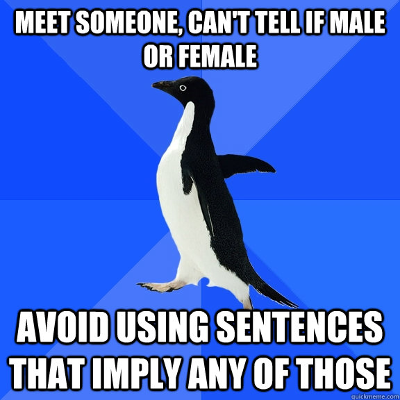 meet someone cant tell if male or female avoid using sente - Socially Awkward Penguin