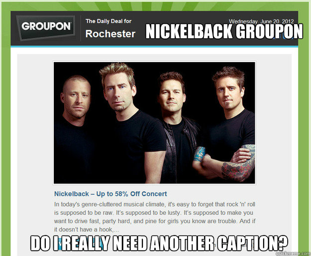 nickelback groupon do i really need another caption - Nickelback Groupon
