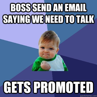boss send an email saying we need to talk gets promoted - Success Kid