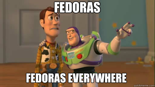 fedoras fedoras everywhere - Everywhere