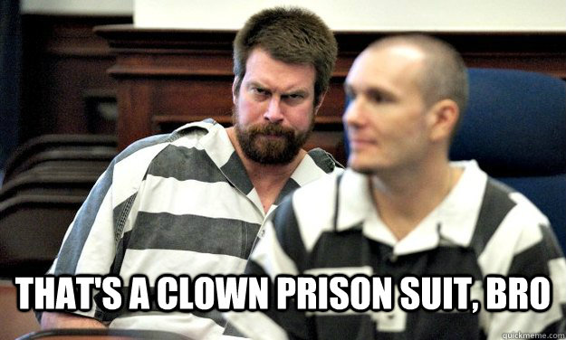thats a clown prison suit bro -