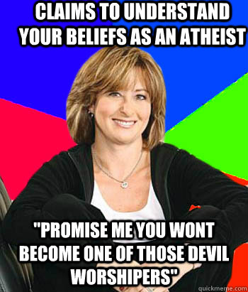 claims to understand your beliefs as an atheist promise me - Sheltering Suburban Mom