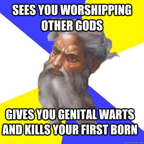 sees you worshipping other gods gives you genital warts and  - Advice God