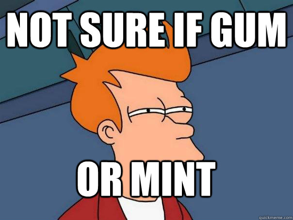 not sure if gum or mint - Futurama Fry