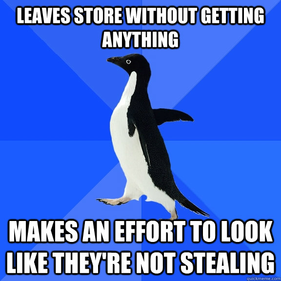 leaves store without getting anything makes an effort to loo - Socially Awkward Penguin