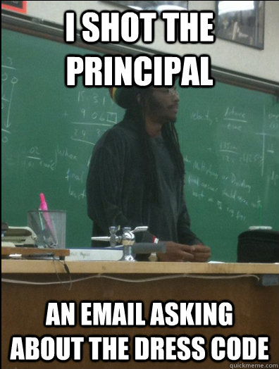 i shot the principal an email asking about the dress code - Rasta Science Teacher