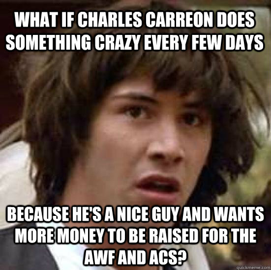 what if charles carreon does something crazy every few days  - conspiracy keanu