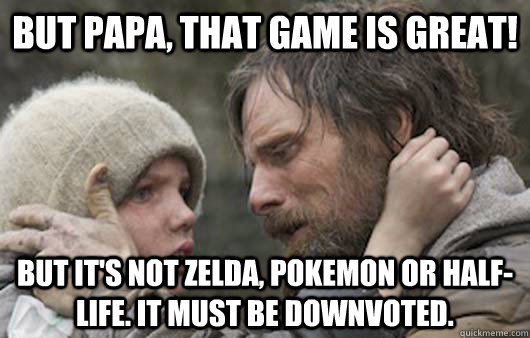 but papa that game is great but its not zelda pokemon or - Viggo Explains Reddit