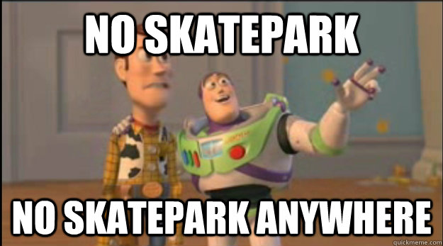 no skatepark no skatepark anywhere - buzz and woody