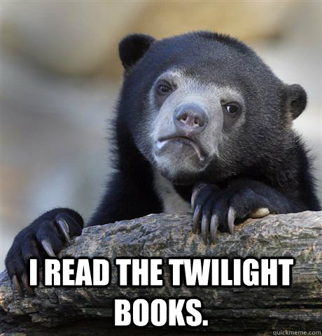 i read the twilight books - Confession Bear