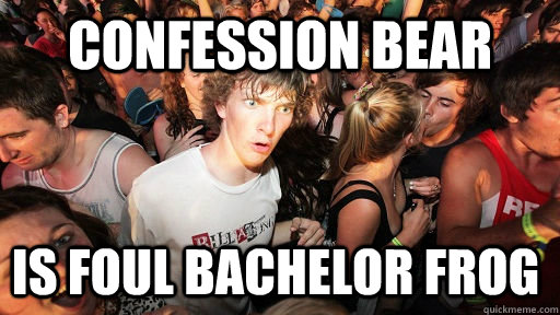 confession bear is foul bachelor frog - Sudden Clarity Clarence