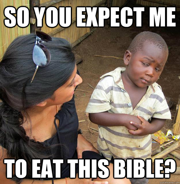 so you expect me to eat this bible - Skeptical Third World Child