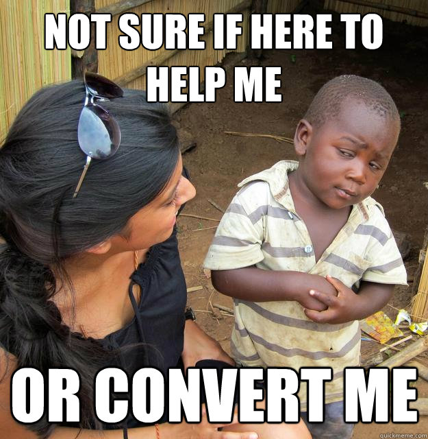 not sure if here to help me or convert me -