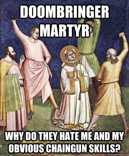 doombringer martyr why do they hate me and my obvious chaing - martyr
