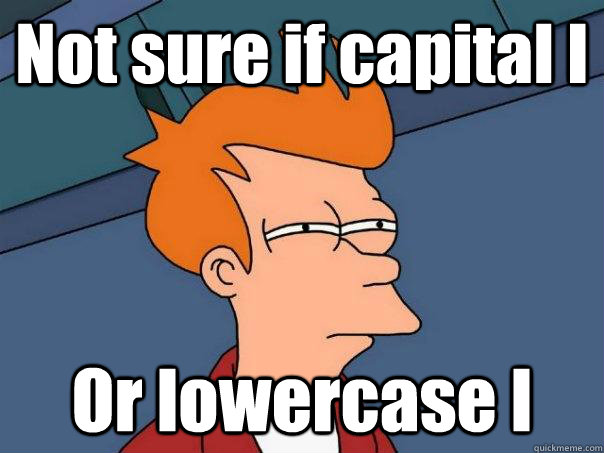 not sure if capital i or lowercase l - Futurama Fry