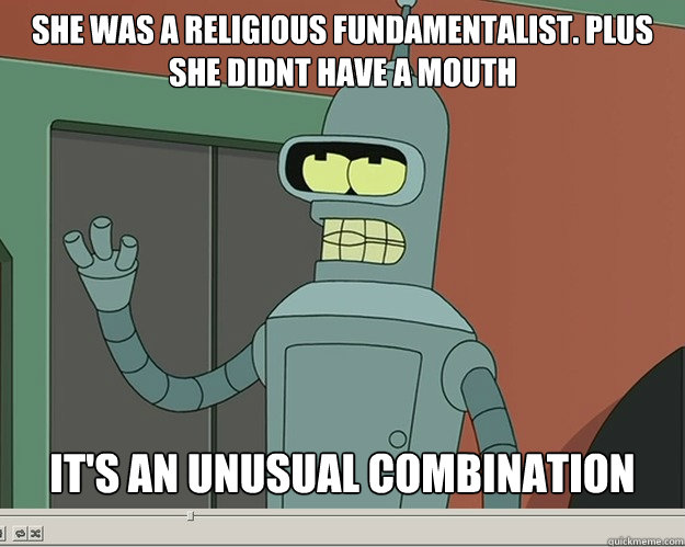 she was a religious fundamentalist plus she didnt have a mo -