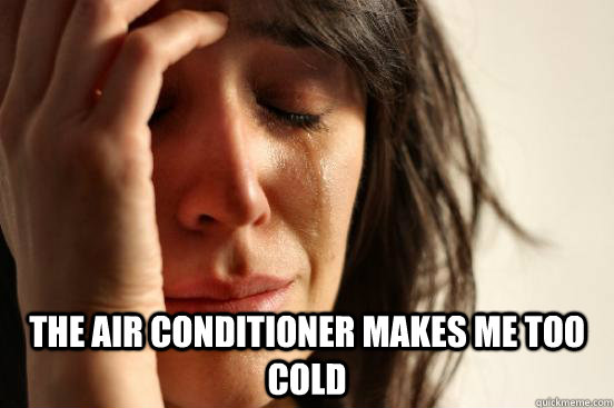 the air conditioner makes me too cold - First World Problems