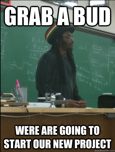 grab a bud were are going to start our new project - Rasta Science Teacher