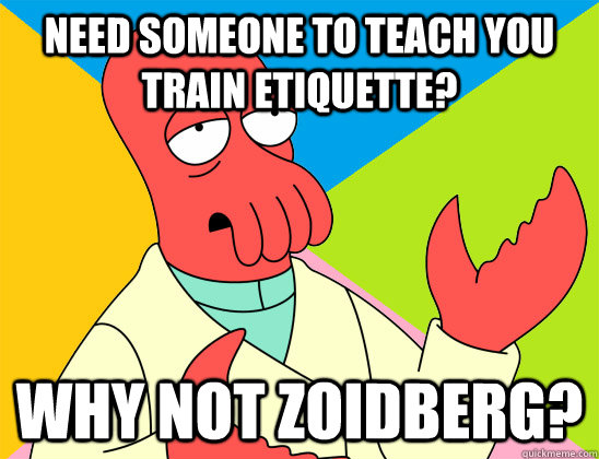 need someone to teach you train etiquette why not zoidberg - Futurama Zoidberg