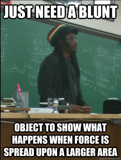 just need a blunt object to show what happens when force is  - Rasta Science Teacher