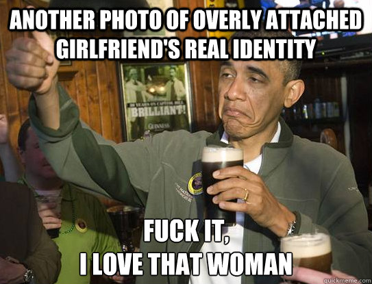 another photo of overly attached girlfriends real identity  - Upvoting Obama