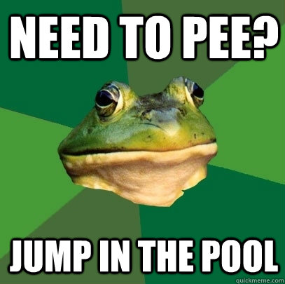 need to pee jump in the pool - Foul Bachelor Frog