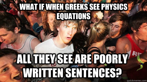 what if when greeks see physics equations all they see are p - Sudden Clarity Clarence