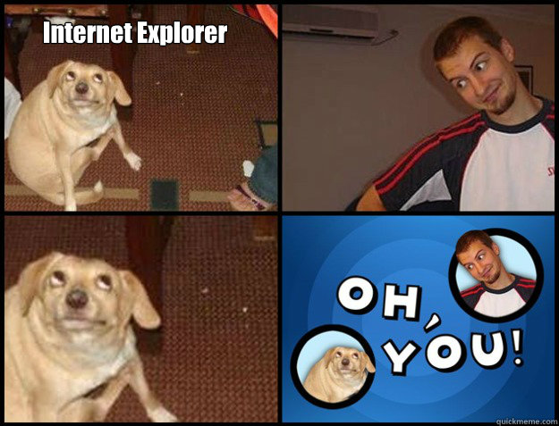 internet explorer  - Oh you!
