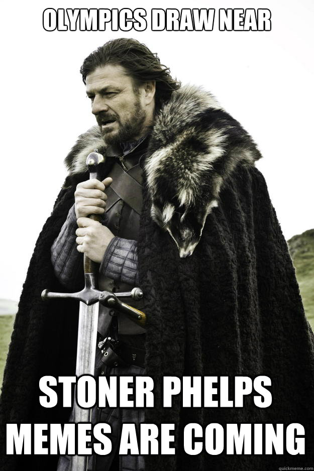 olympics draw near stoner phelps memes are coming - Winter is coming