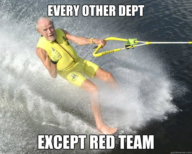 every other dept except red team - Extreme Senior Citizen