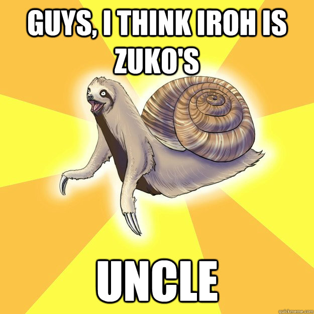 guys i think iroh is zukos uncle - Slow Snail-Sloth