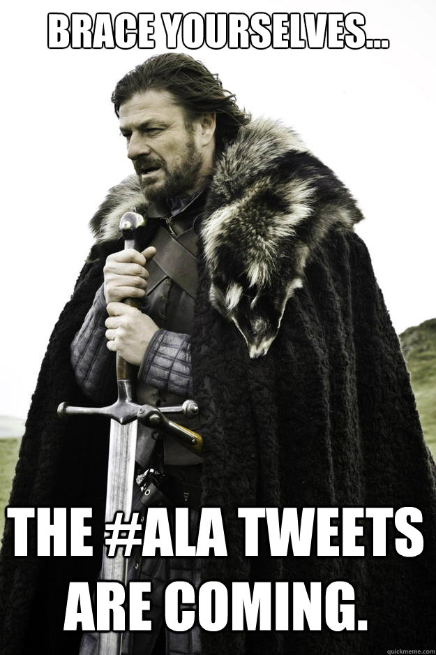 brace yourselves the ala tweets are coming - Winter is coming
