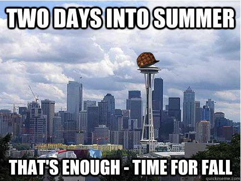 two days into summer thats enough time for fall - Scumbag Seattle