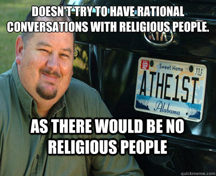 doesnt try to have rational conversations with religious pe - American Atheist