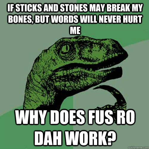 if sticks and stones may break my bones but words will neve - Philosoraptor