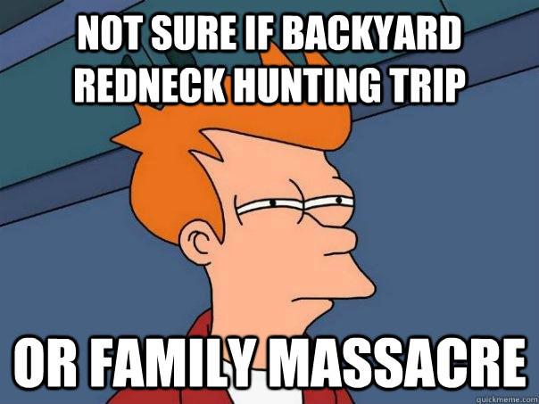 not sure if backyard redneck hunting trip or family massacre - Futurama Fry