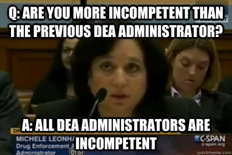 q are you more incompetent than the previous dea administra - Dea Administrator Logic