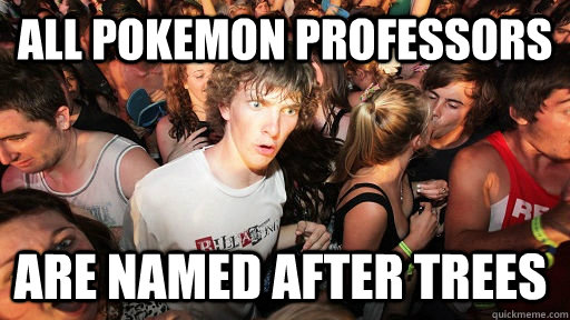 all pokemon professors are named after trees - Sudden Clarity Clarence