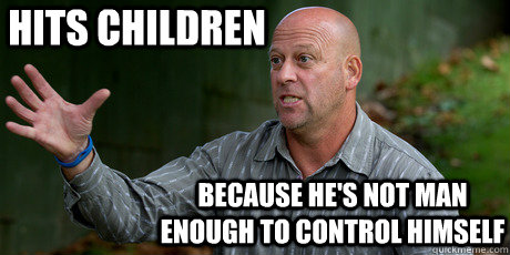 hits children because hes not man enough to control himself - douchebag Craig Platt