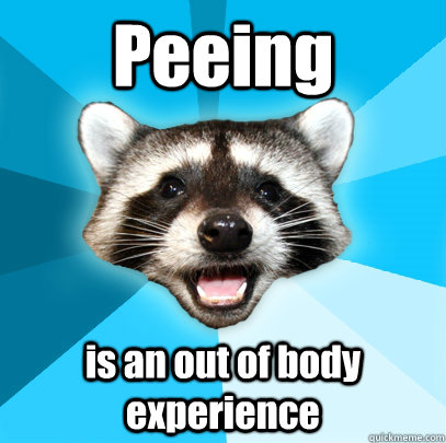 peeing is an out of body experience - Lame Pun Coon