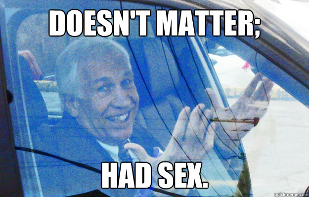 doesnt matter had sex - Smiling Sandusky