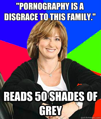 pornography is a disgrace to this family reads 50 shades  - Sheltering Suburban Mom