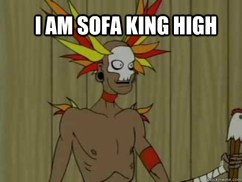 i am sofa king high -